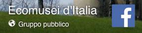 Ecomusei d'Italia - Gruppo pubblico su Facebook
